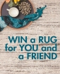 Win a Rug for you + one for a friend